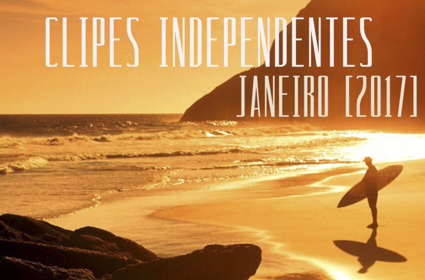 32 clipes independentes lançados em Janeiro + Playlist no Spotify