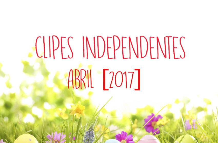 60 clipes independentes lançados em Abril + Playlist no Spotify