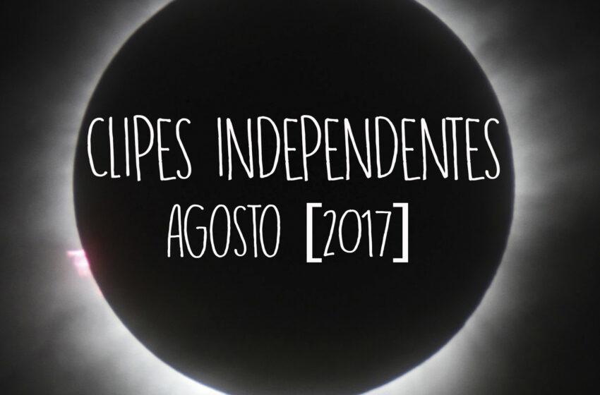 68 Clipes Independentes lançados em Agosto + Playlist no Spotify