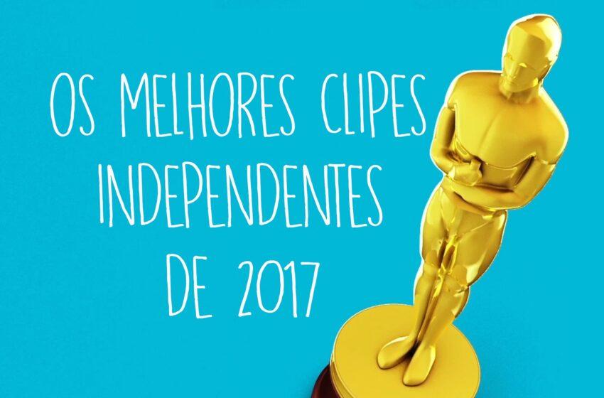 Os Melhores Clipes Independentes de 2017 | Hits Perdidos