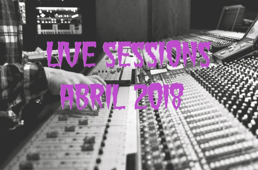 25 Live Sessions lançadas em Abril (2018)