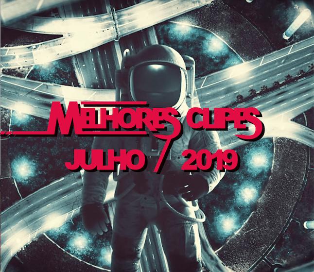 Os Melhores Clipes lançados em Julho