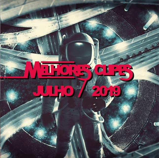 Melhores Clipes lançados em Julho