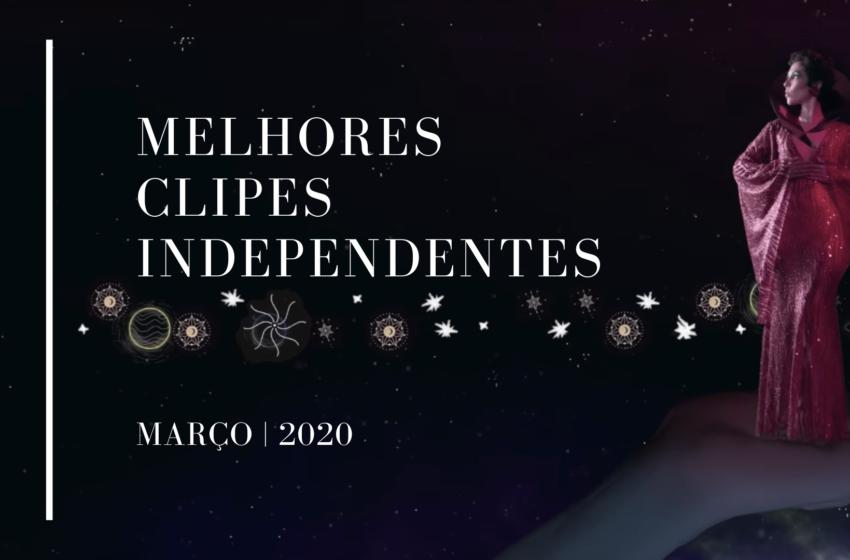 Os Melhores Clipes Independentes | Março | 2020