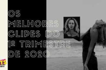 MELHORES CLIPES DO 1º TRIMESTRE DE 2020