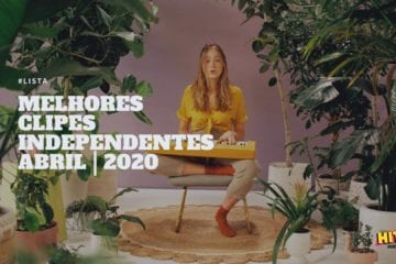 Melhores Clipes Independentes Abril 2020