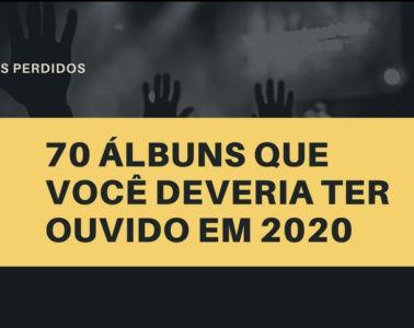 70 Álbuns que você deveria ter ouvido em 2020