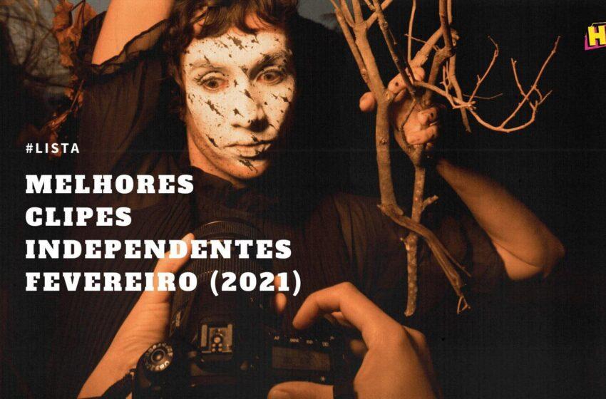 Os Melhores Clipes Independentes | Fevereiro (2021)