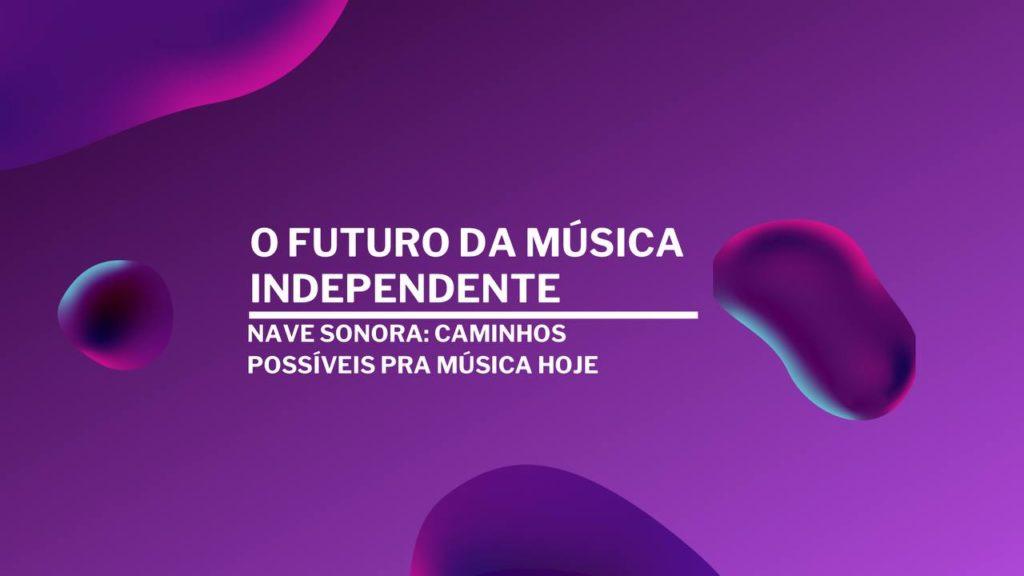 O Futuro da Música Independente - Nave Sonora