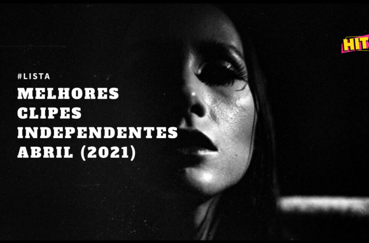 Os Melhores Clipes Independentes | Abril (2021)