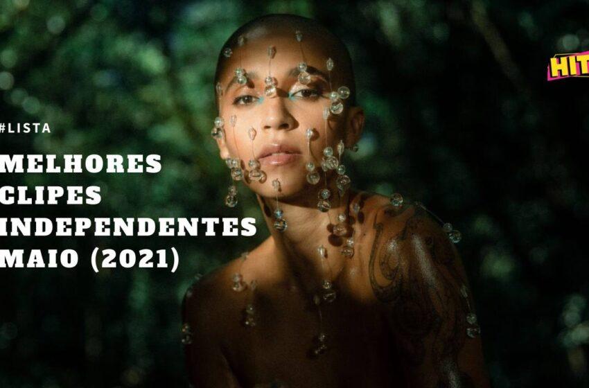 Os Melhores Clipes Independentes | Maio (2021)