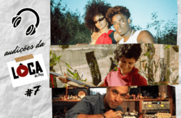 Audições da Lôca #7 tem Mayí, Malcolm VL, Billy Brandão, WRY, Sidarta Riani, EDFO, Camila Menezes e Chico Algo